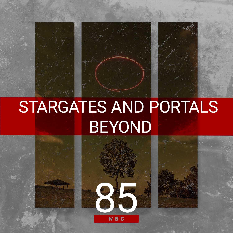 85 – Stargates and Portals Beyond